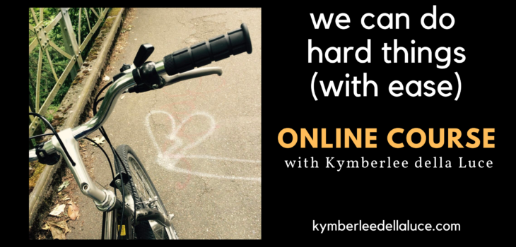 we can do hard things (with ease) is an online course and community with Kymberlee della Luce