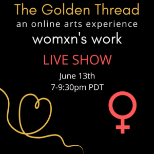 The Golden Thread Live Online Arts Experience Womxn